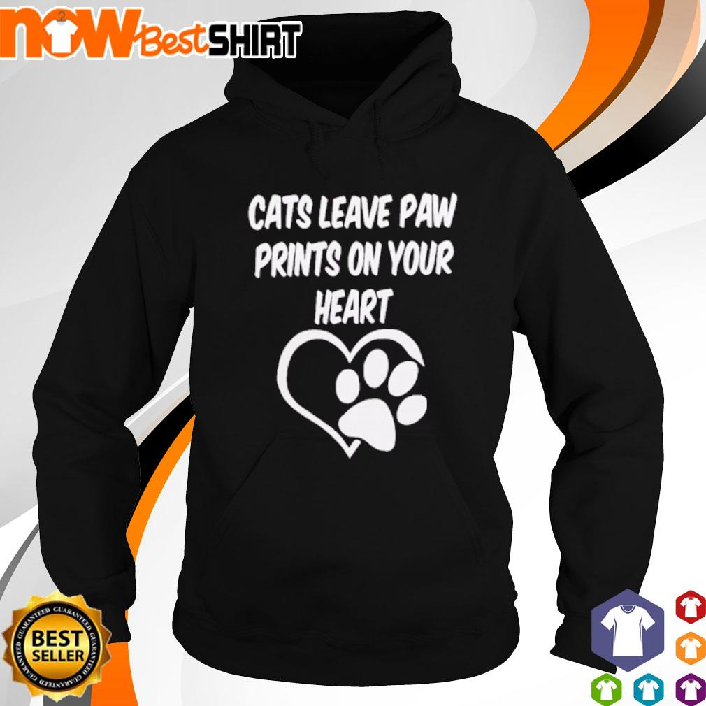 Cats leave paw prints on your heart s hoodie