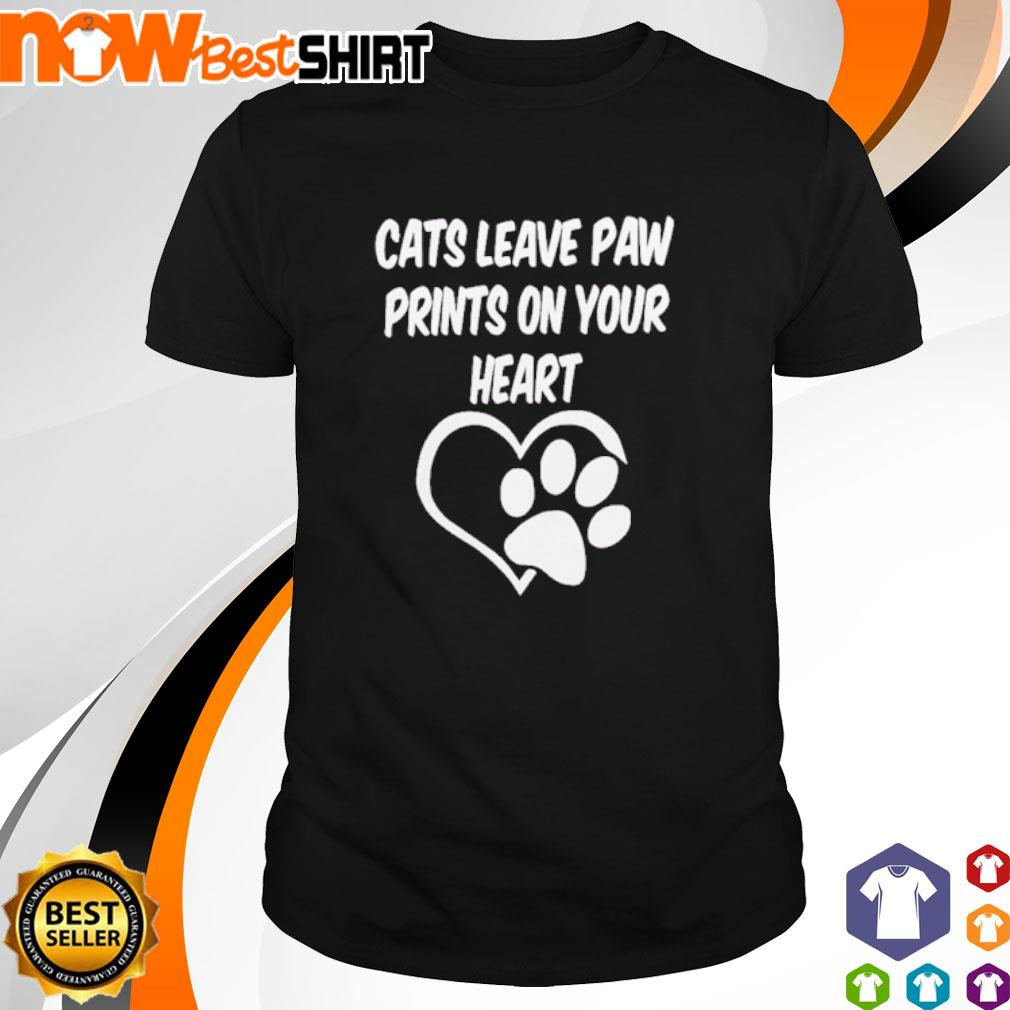 Cats leave paw prints on your heart shirt