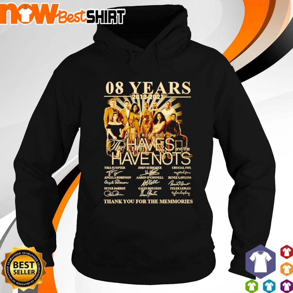 08 Years 2013 - 2021 Tyler Perry's The Haves and the Have Nots signatures s hoodie