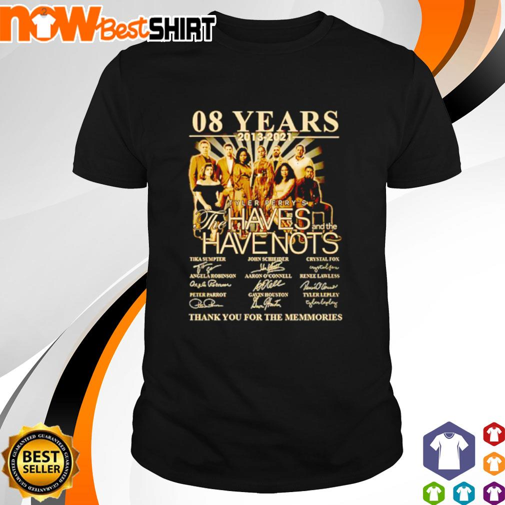 08 Years 2013 - 2021 Tyler Perry's The Haves and the Have Nots signatures shirt