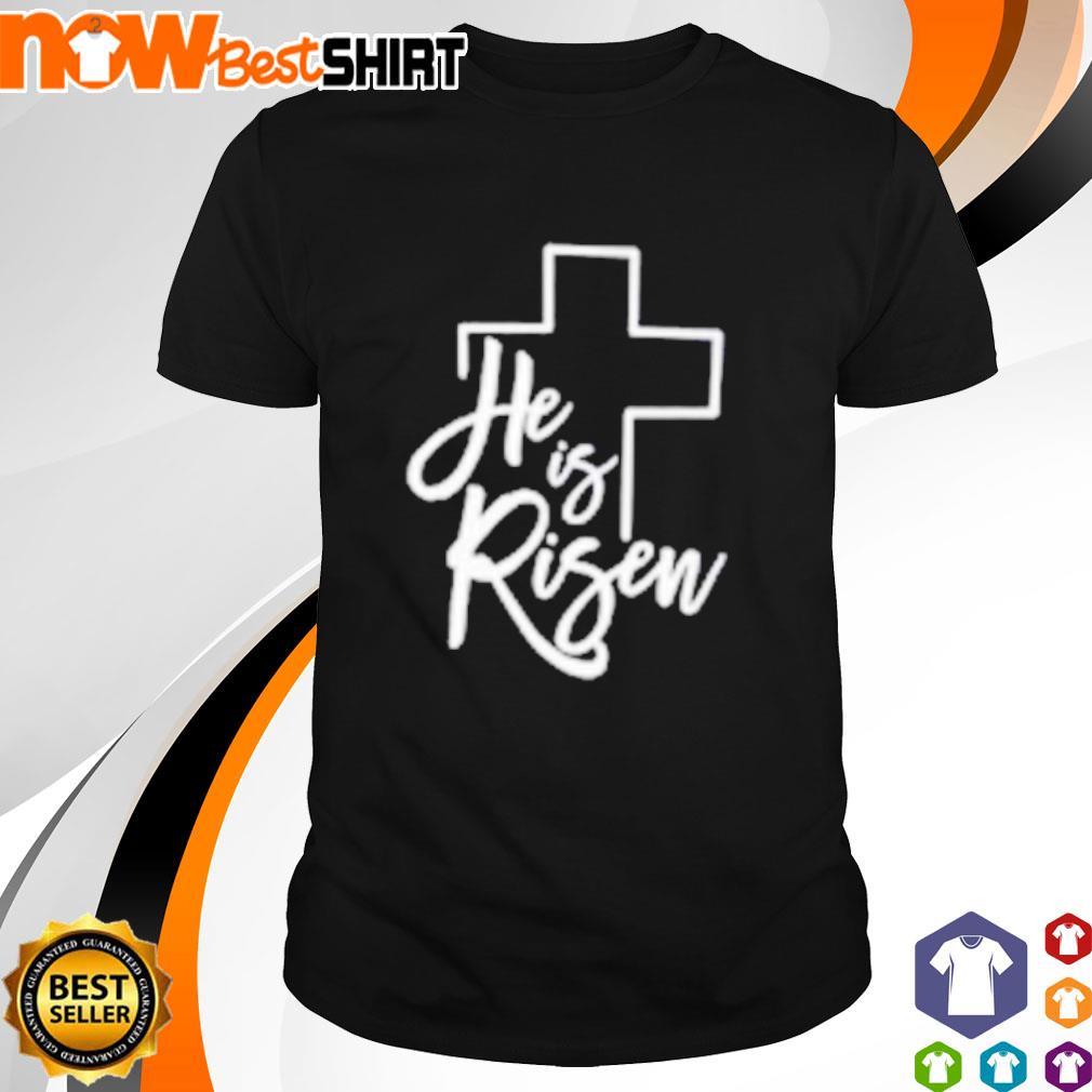 God he is risen shirt