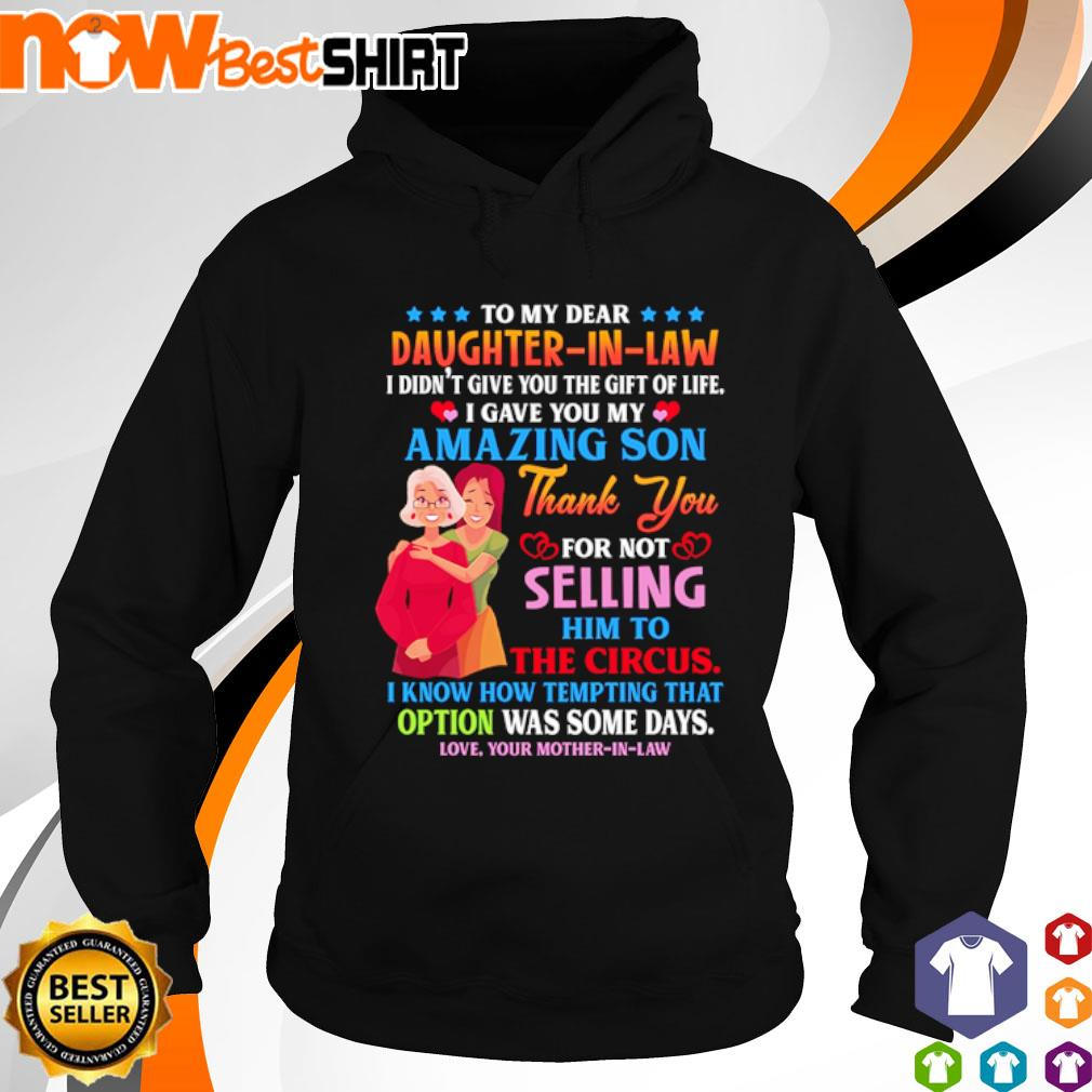 To my dear daughter in law I didn't give you the gift to life I gave you my amazing son s hoodie