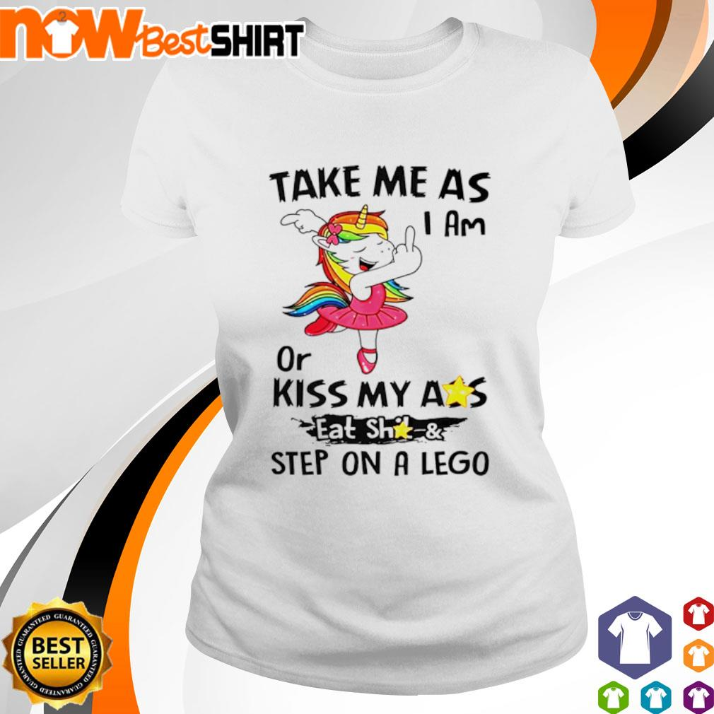 Unicorn take me as I am or kiss my ass eat shit and step on a lego s ladies-tee