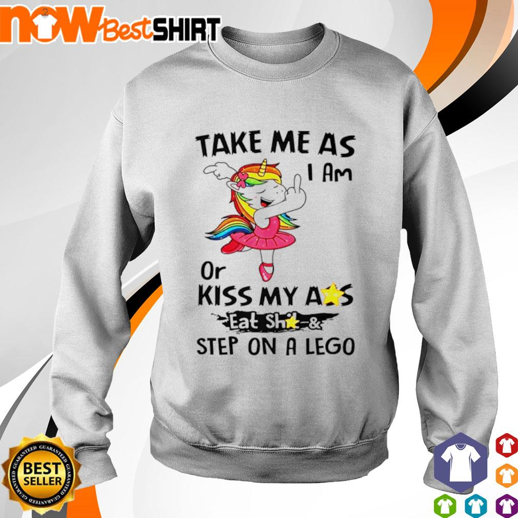 Unicorn take me as I am or kiss my ass eat shit and step on a lego s sweater