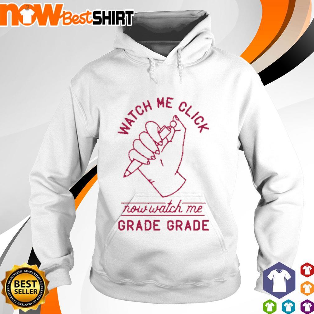 Watch me click now watch me grade grade s hoodie