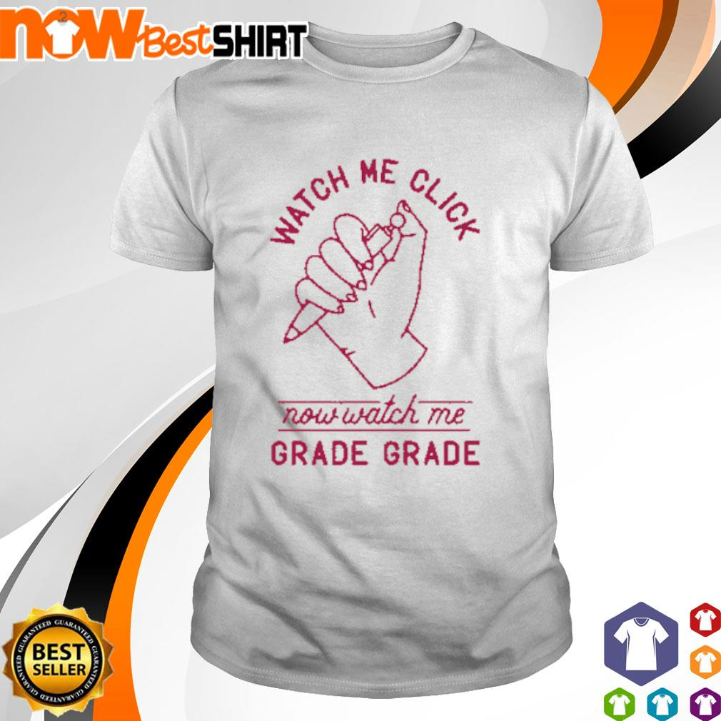 Watch me click now watch me grade grade shirt