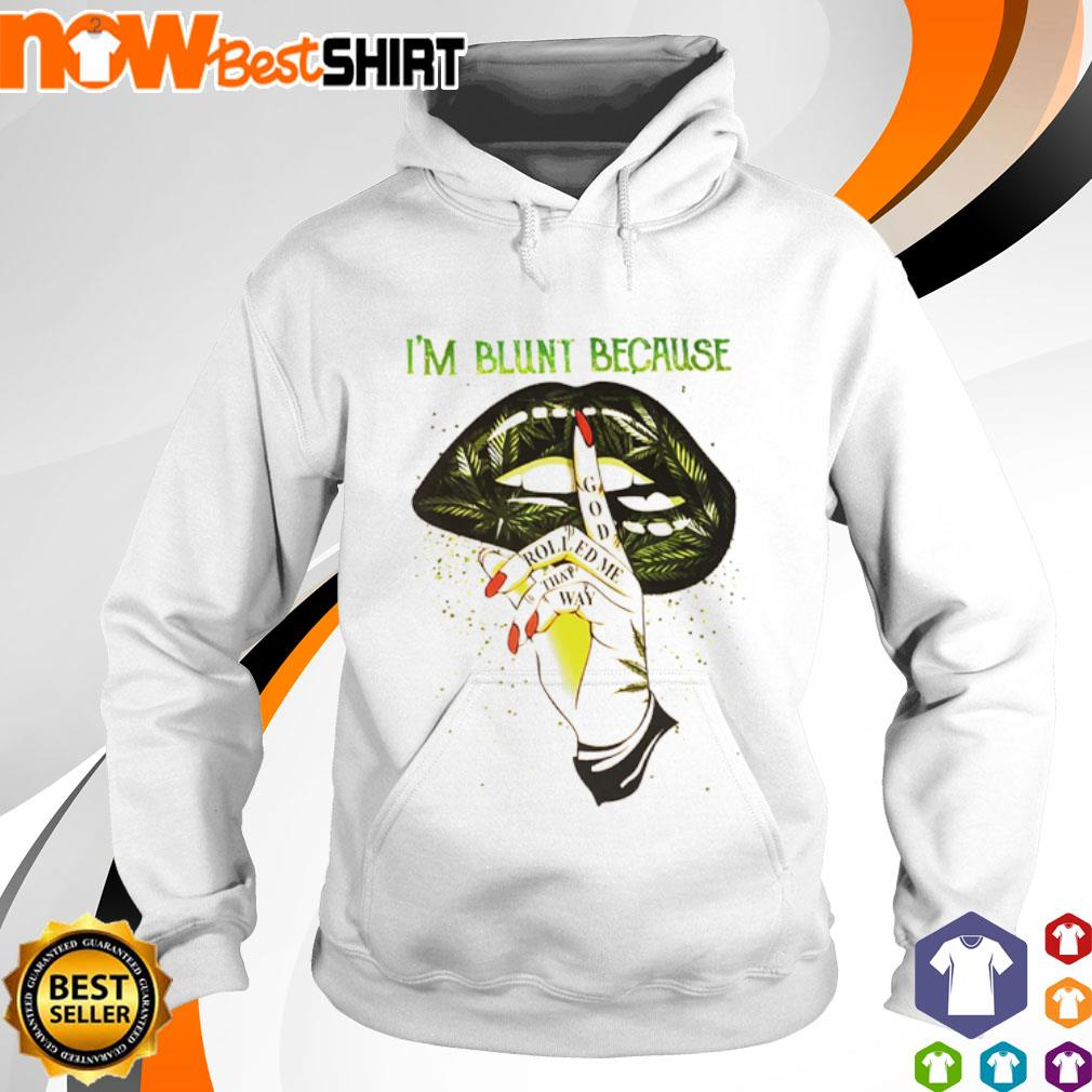 Weed I'm blunt because god rolled me that way lips s hoodie