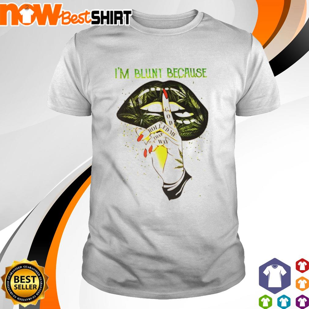 Weed I'm blunt because god rolled me that way lips shirt
