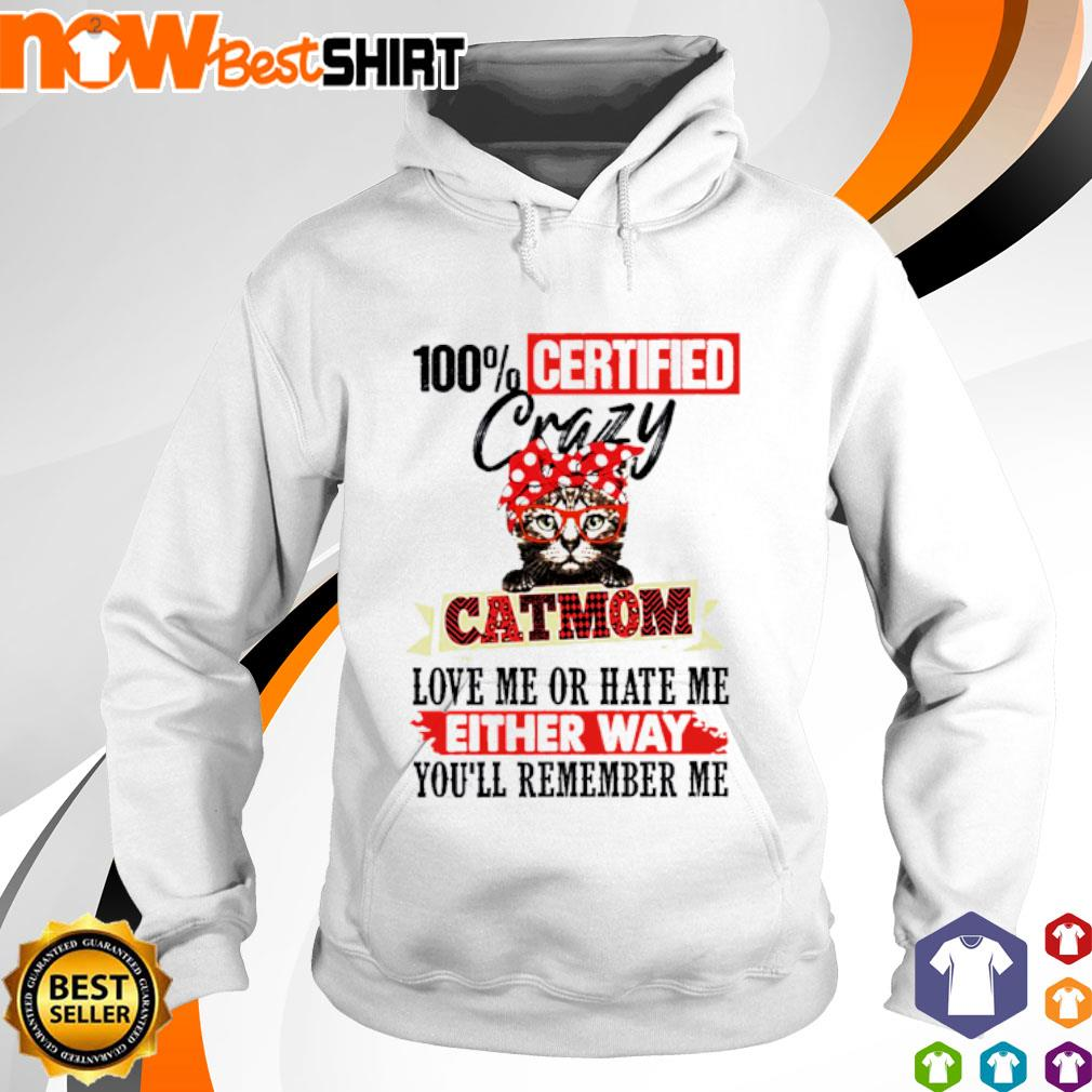 100% Certified crazy cat mom love me or hate me either way you'll remember me s hoodie