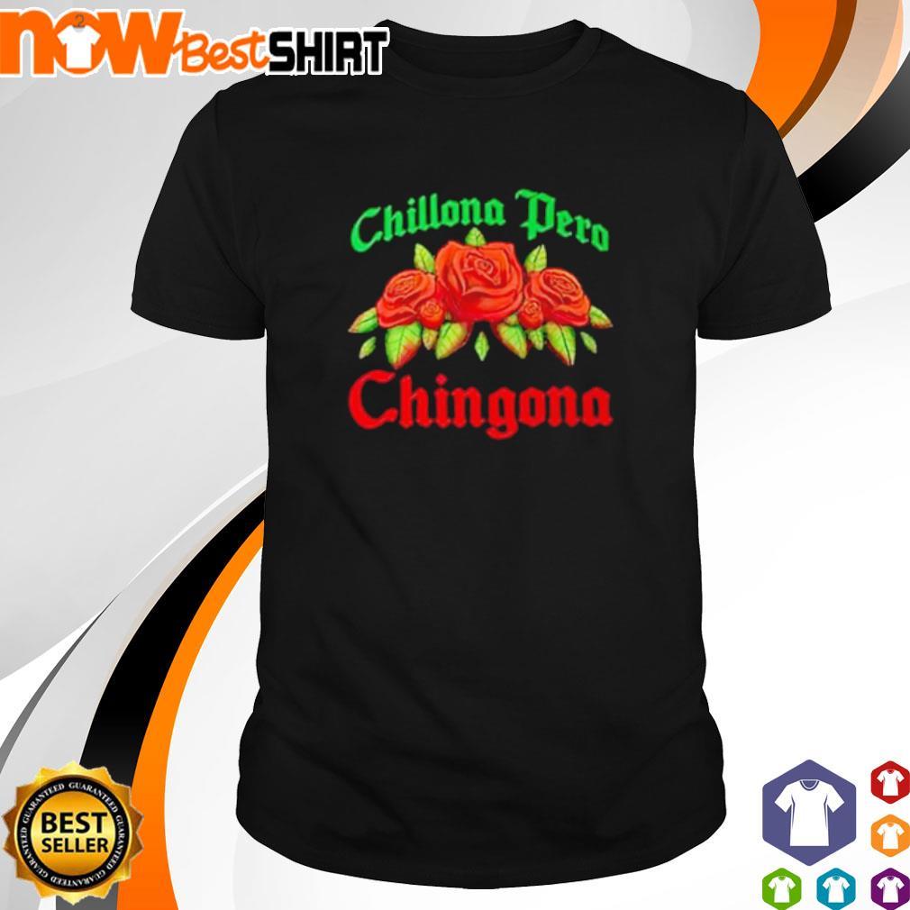 Chillona Pero Chingona shirt