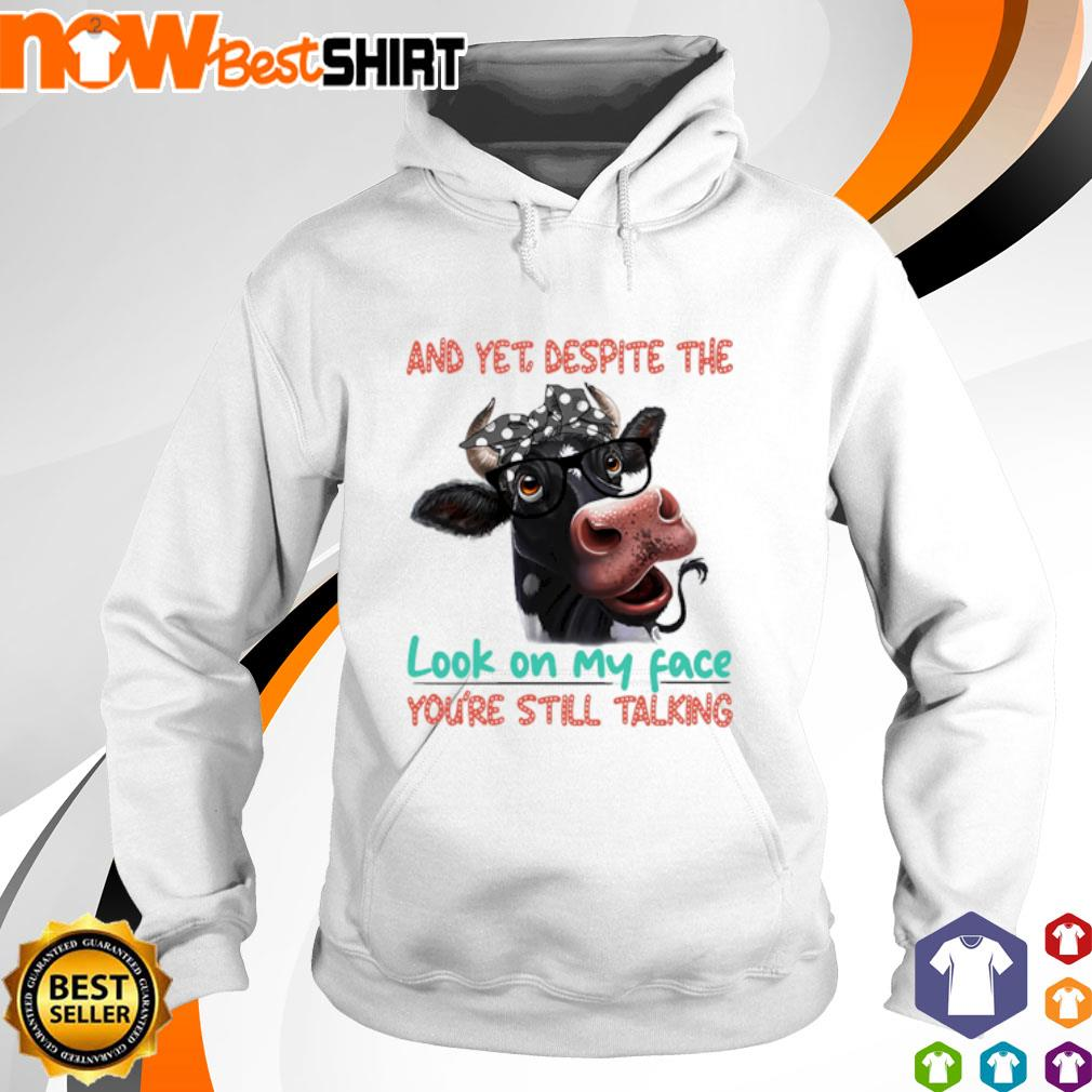 Cow and yet despite the look on my face you're still talking hoodie