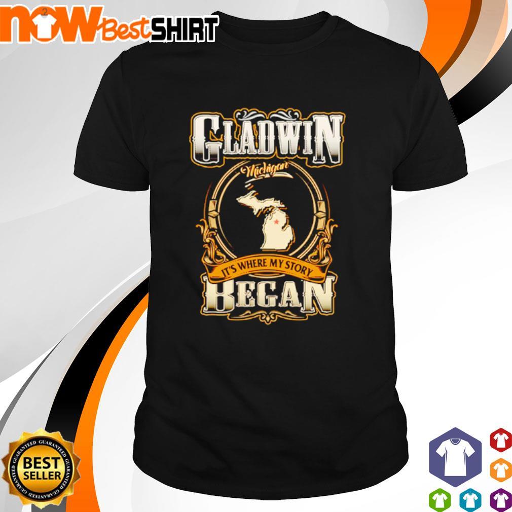 Gladwin Michigan It's where my story began shirt
