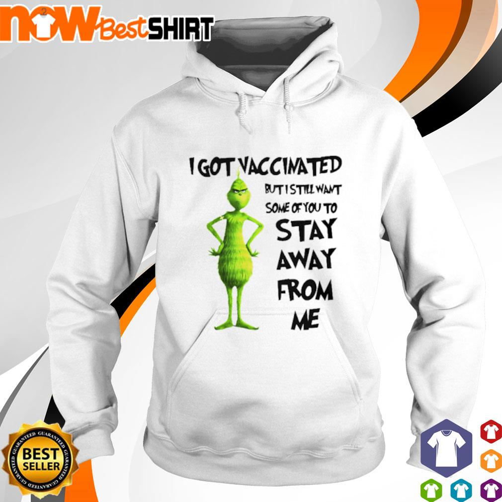 Grinch I got vaccinated but I still want some of you to stay away from me hoodie