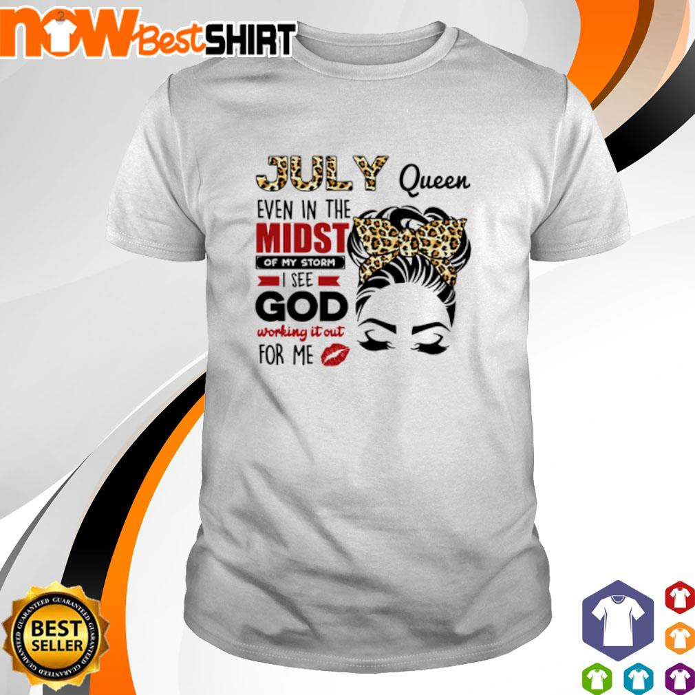 Leopard July queen even in the midst of my storm I see god working it out for me shirt