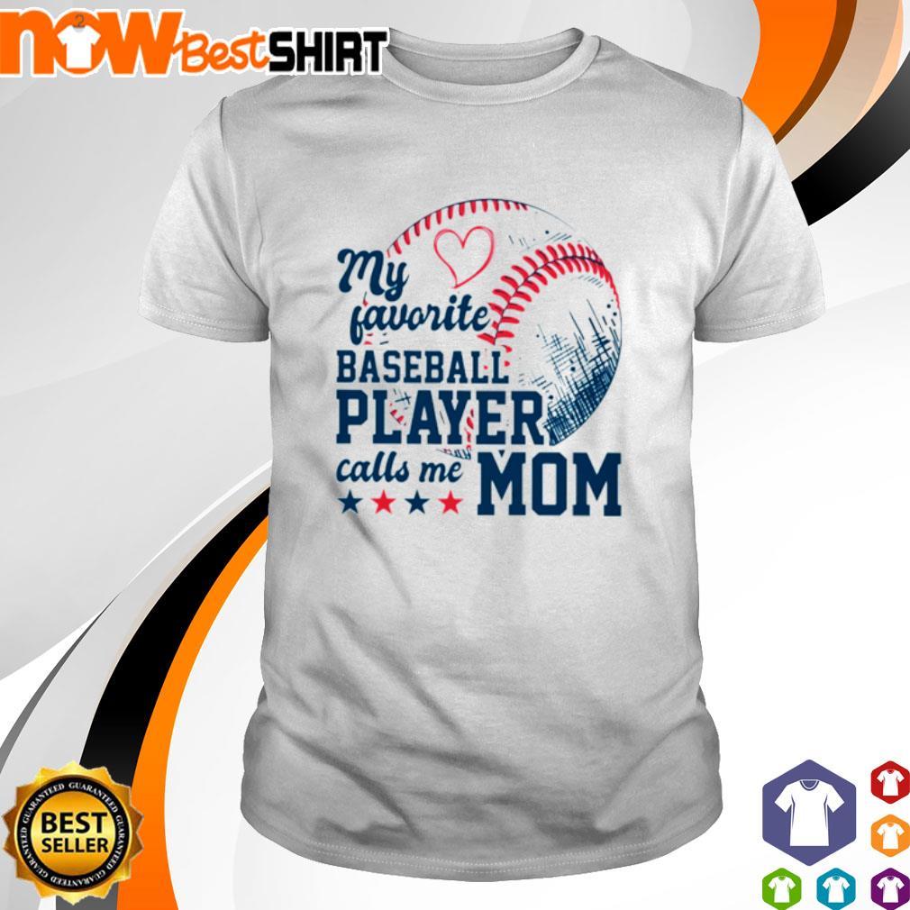 My favorite baseball player calls me mom shirt