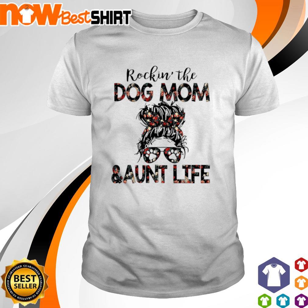 Rockin' the dog mom and aunt life shirt
