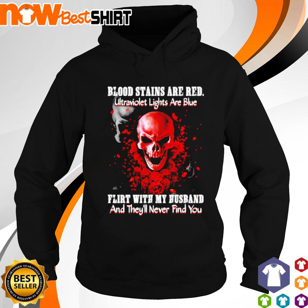 Skull blood stains are red ultraviolet lights are blue flirt with my husband and they'll never find you hoodie