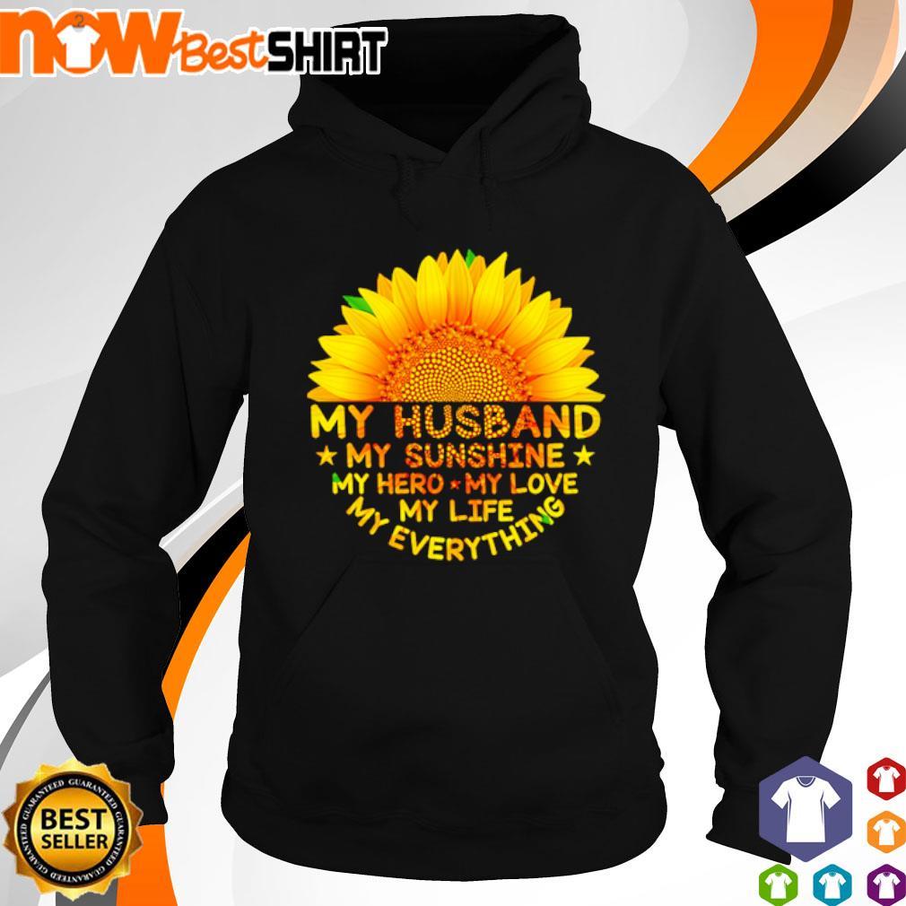 Sunflower my husband my sunshine my hero my love my life my everything hoodie