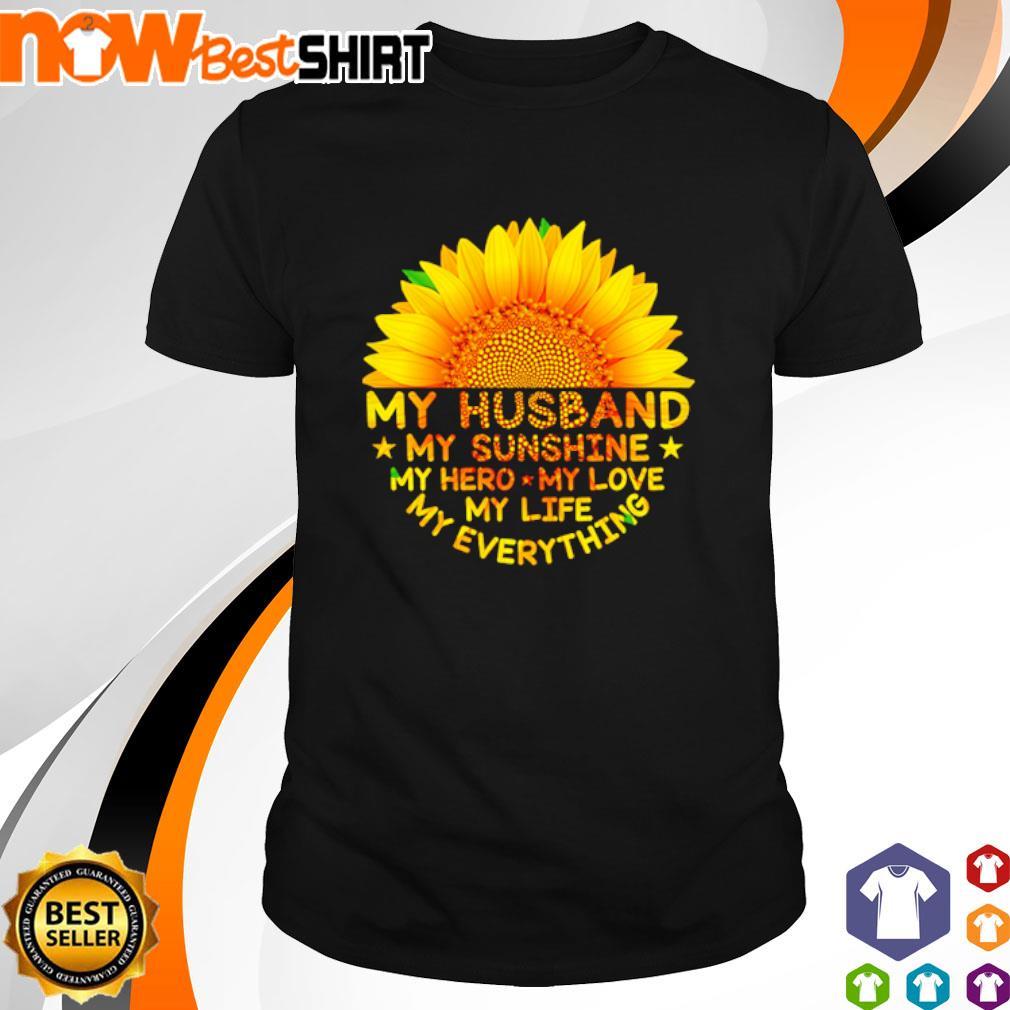 Sunflower my husband my sunshine my hero my love my life my everything shirt