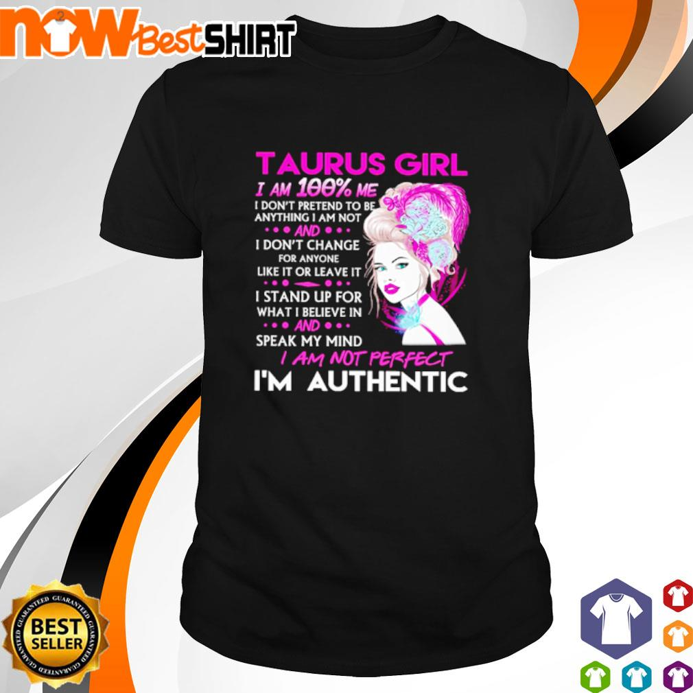 Taurus girl I am not perfect I'm authentic shirt