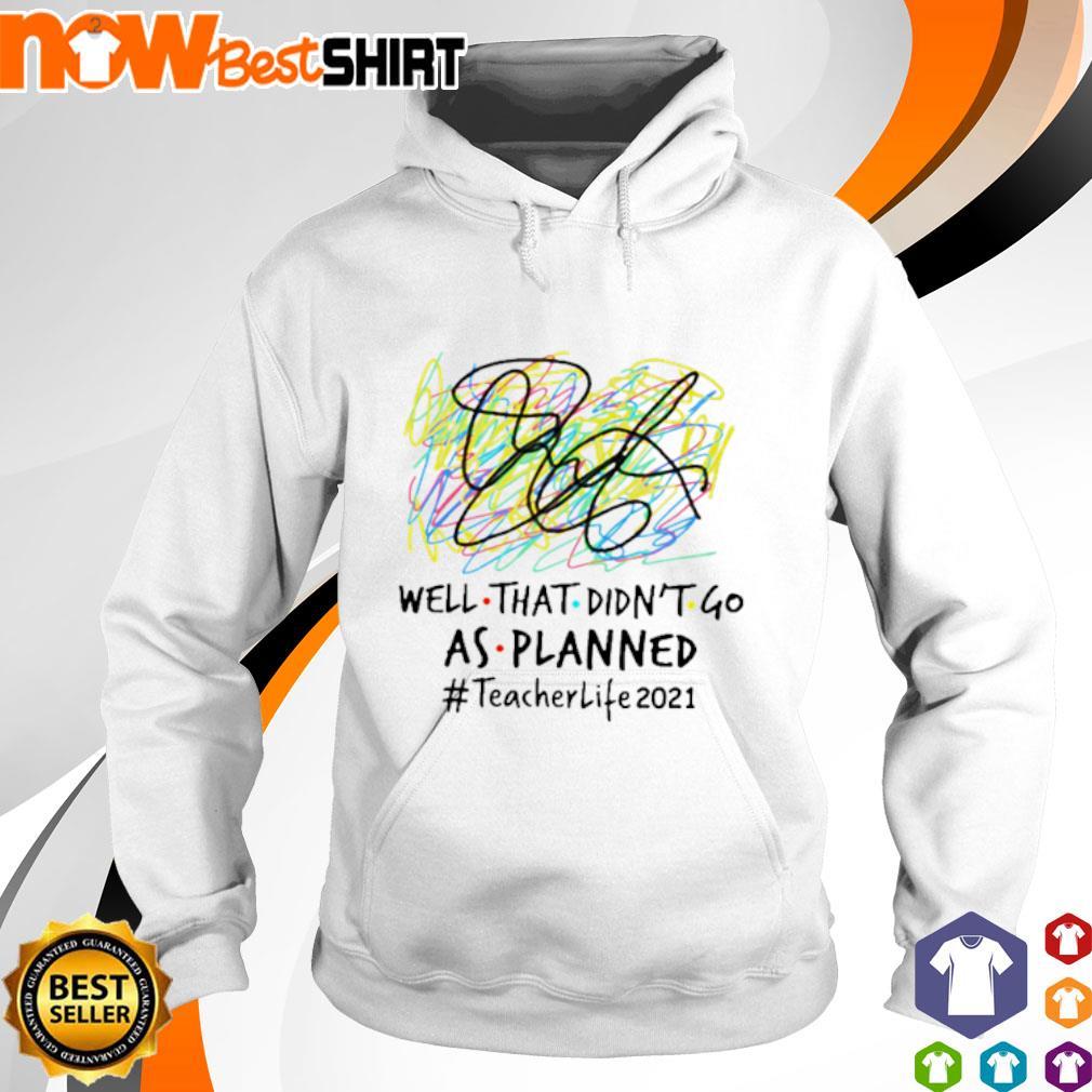 Well that didn't go as planned #teacherlife2021 hoodie