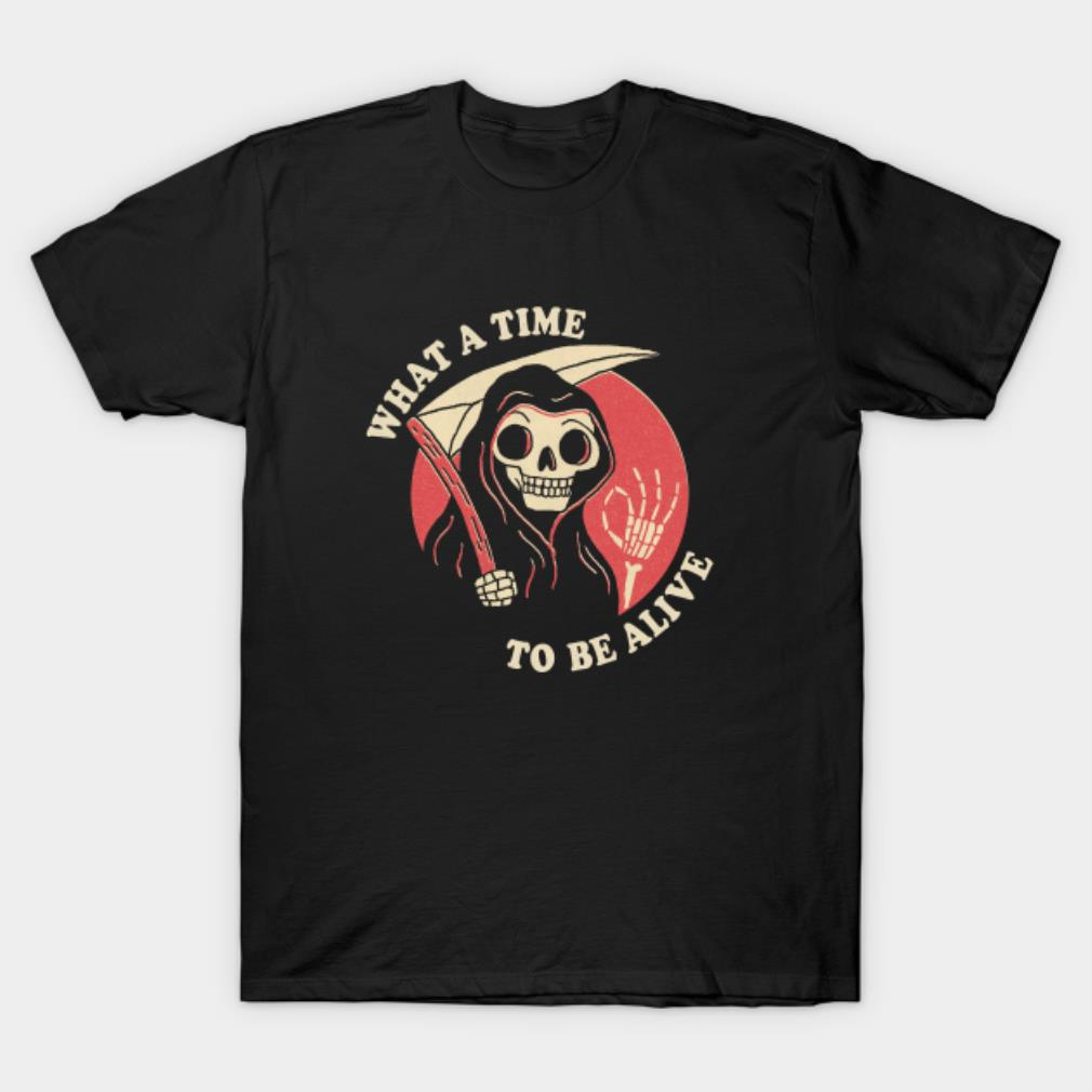 Halloween what a time to be alive Skeleton shirt