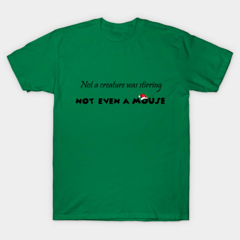 Not a creature was stirring not even a mouse Christmas shirt