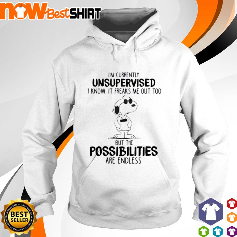 Snoopy I'm currently unsupervised I know it freaks me out too but the possibilities are endless hoodie