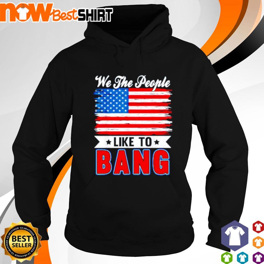 We the people like to bang America Flag hoodie