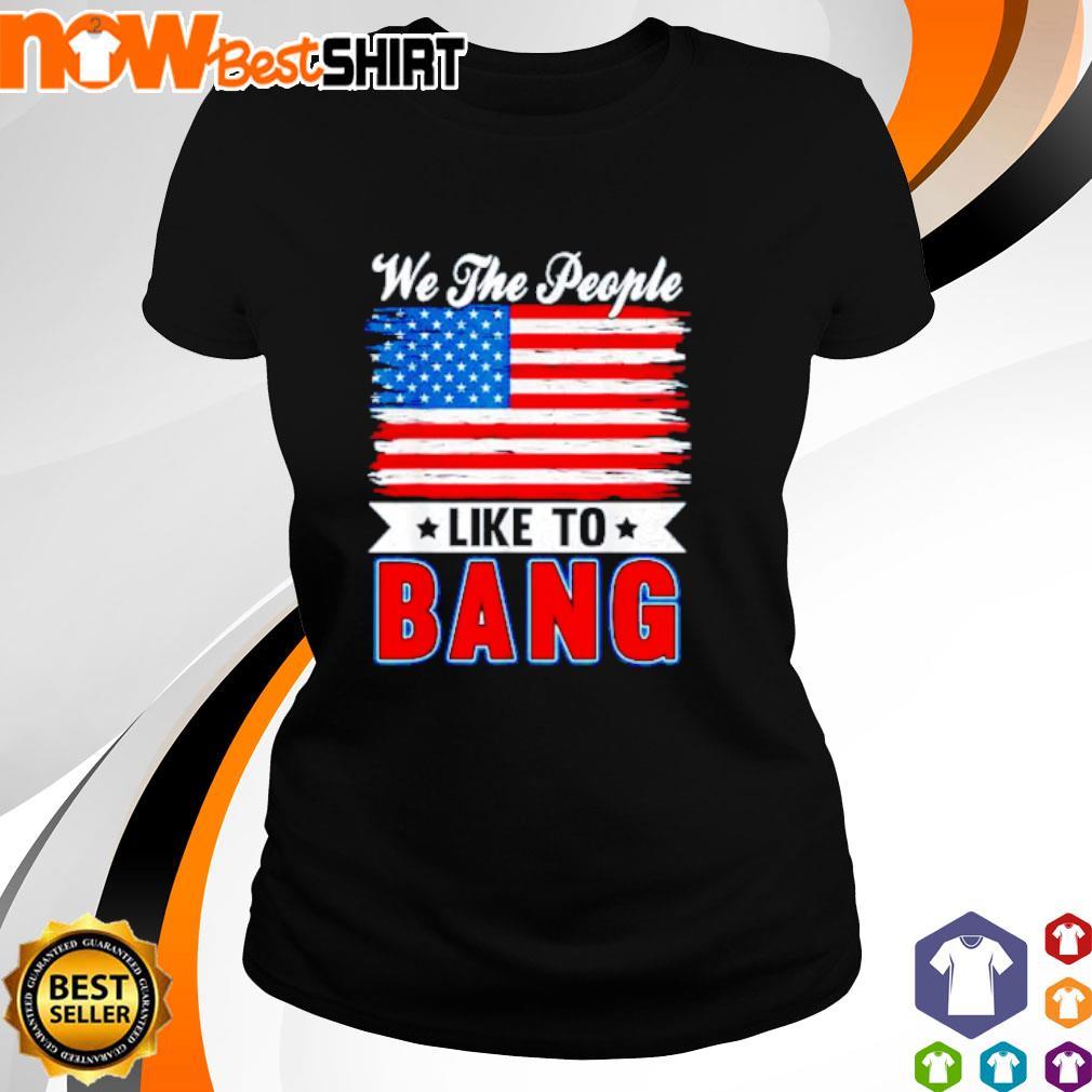 We the people like to bang America Flag ladies-tee
