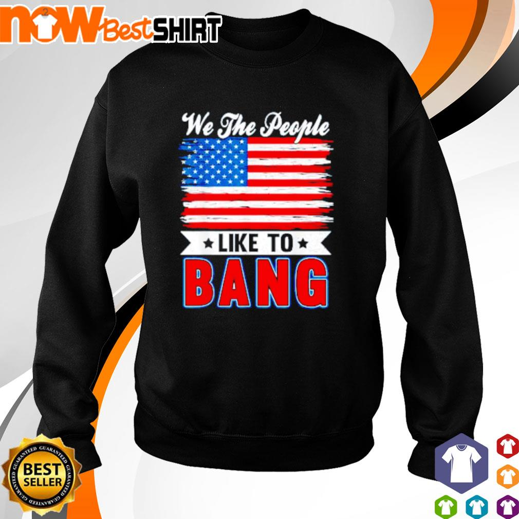 We the people like to bang America Flag sweater