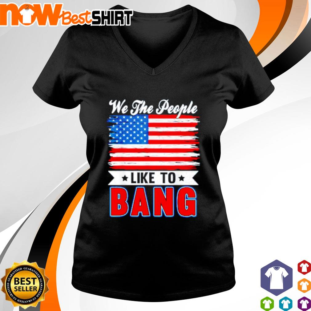 We the people like to bang America Flag v-neck-t-shirt