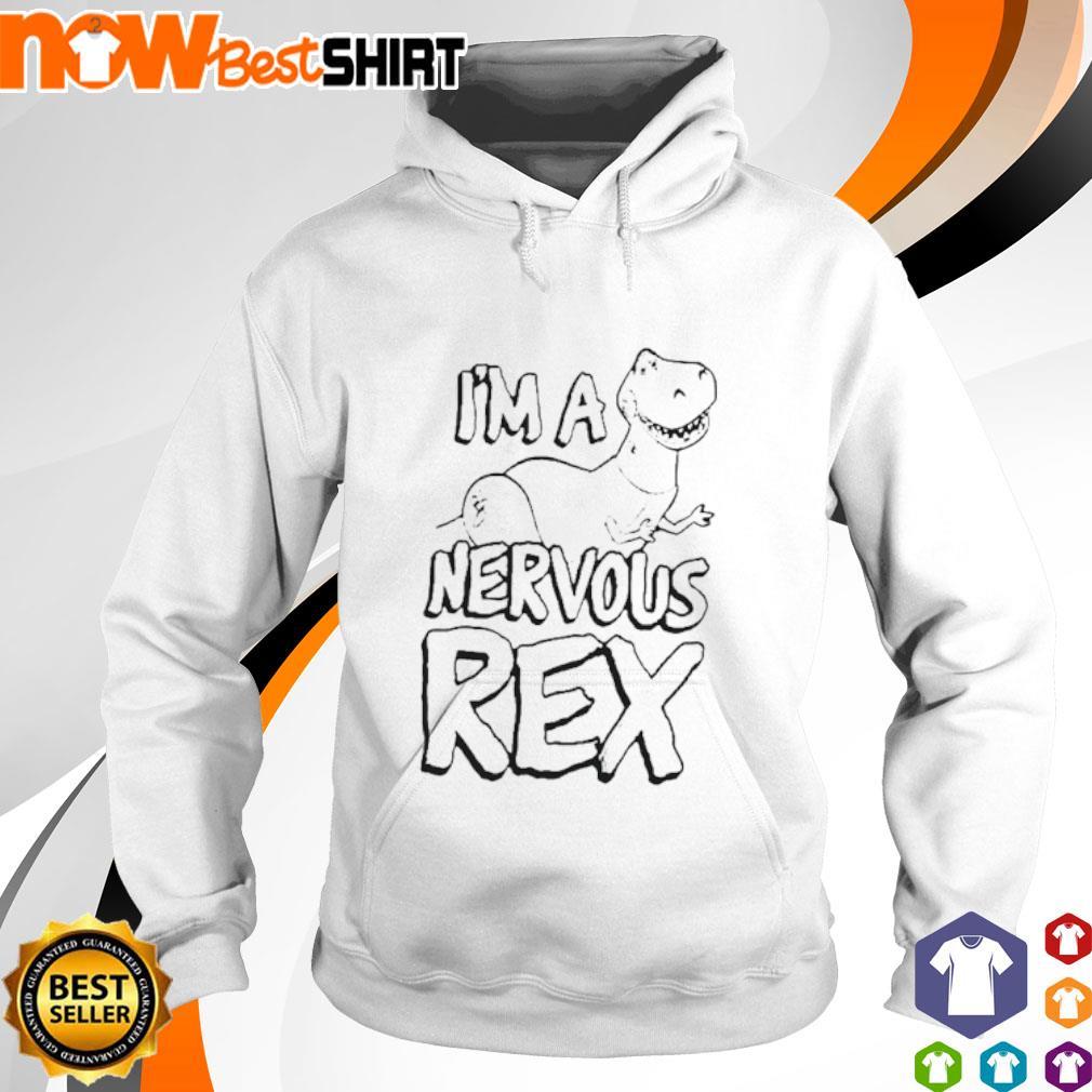 T-rex I'm a nervous Rex s hoodie